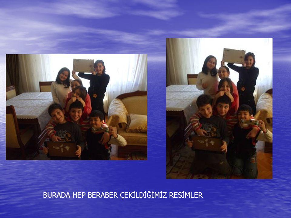 BURADA HEP BERABER ÇEKİLDİĞİMİZ RESİMLER