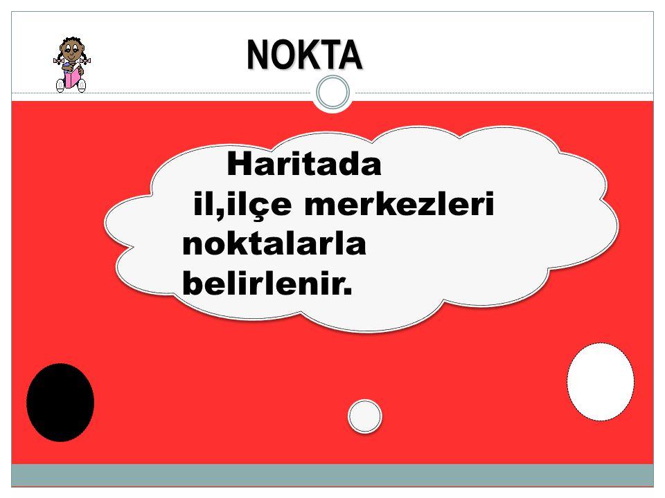 NOKTA Haritada il,ilçe merkezleri noktalarla belirlenir.