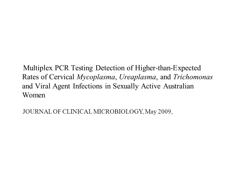 Multiplex PCR Testing Detection of Higher-than-Expected Rates of Cervical Mycoplasma, Ureaplasma, and Trichomonas and Viral Agent Infections in Sexually Active Australian Women