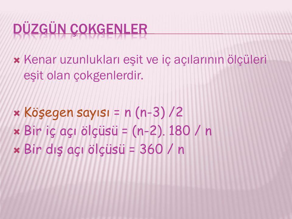 DÜZGÜN ÇOKGENLER Kenar uzunlukları eşit ve iç açılarının ölçüleri eşit olan çokgenlerdir. Köşegen sayısı = n (n-3) /2.