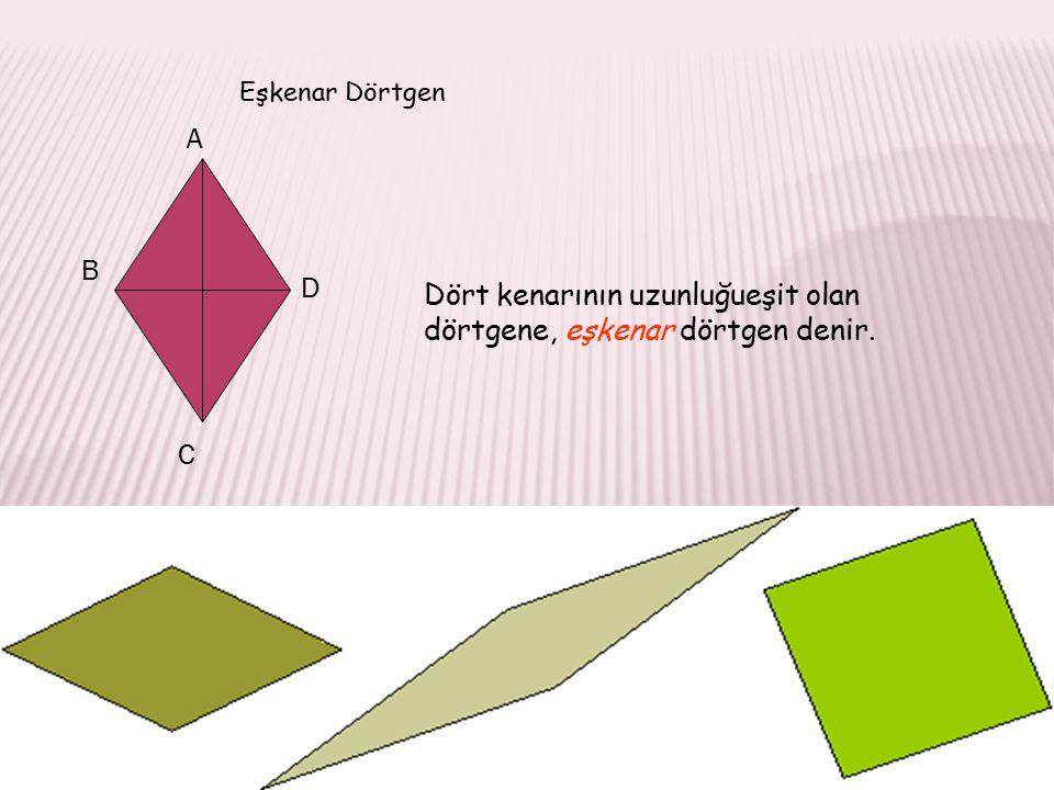 Dört kenarının uzunluğueşit olan dörtgene, eşkenar dörtgen denir.