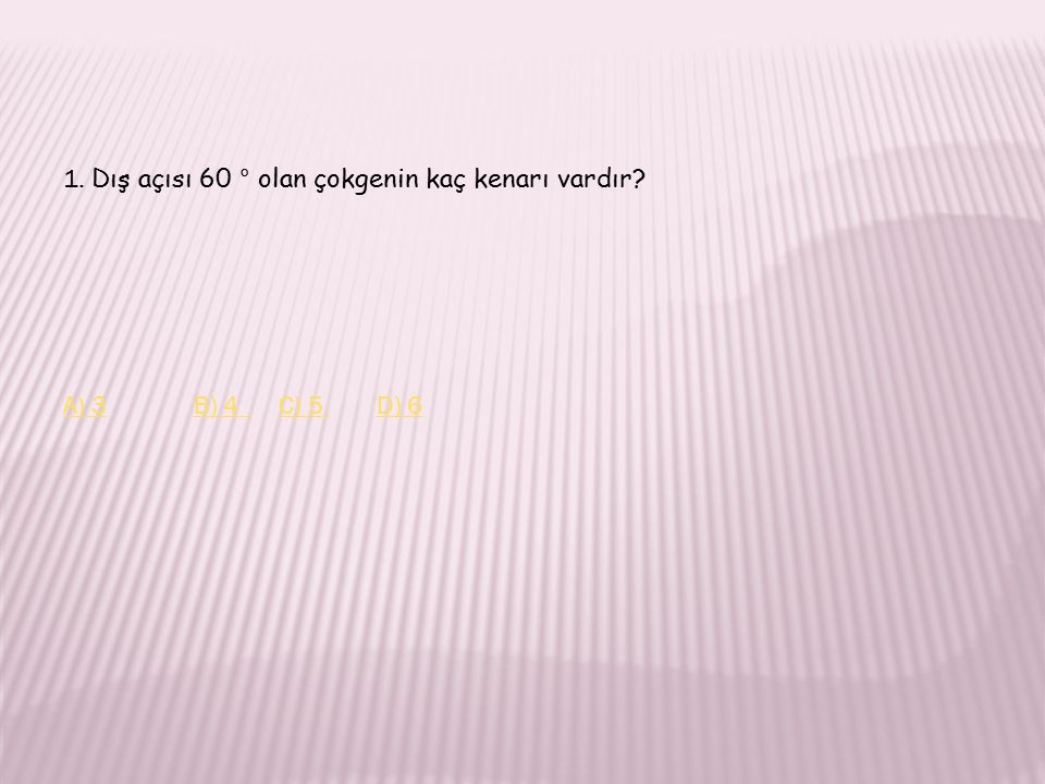 1. Dış açısı 60 ° olan çokgenin kaç kenarı vardır