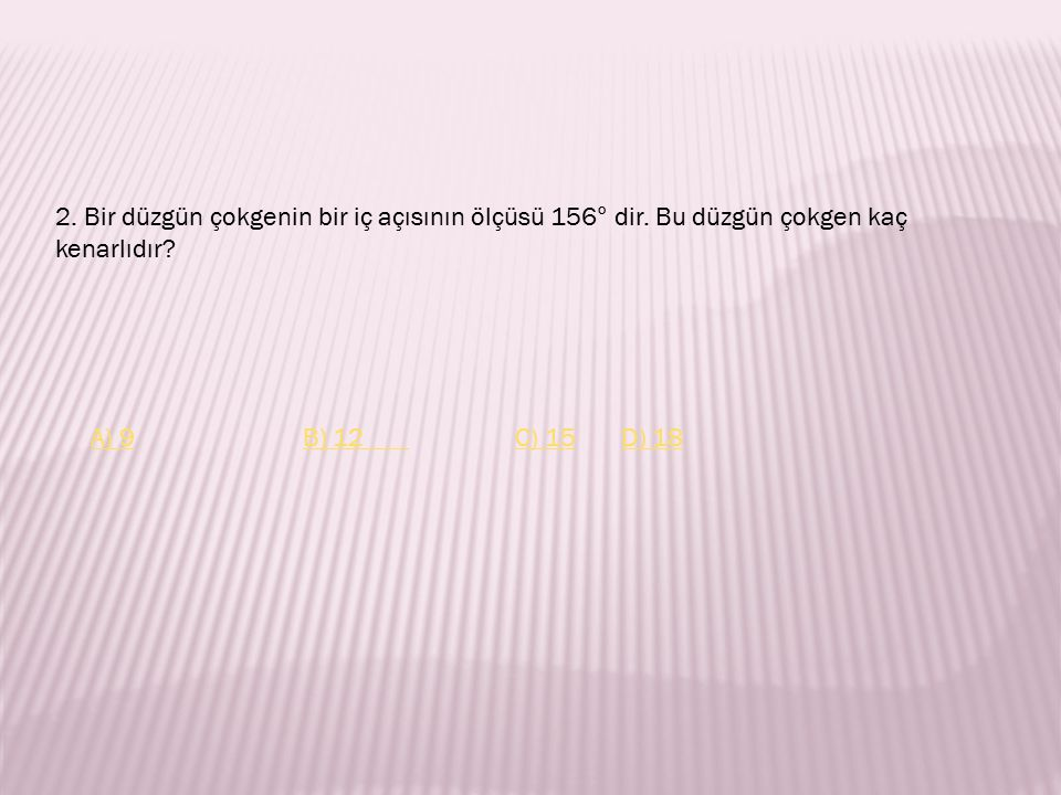 2. Bir düzgün çokgenin bir iç açısının ölçüsü 156° dir