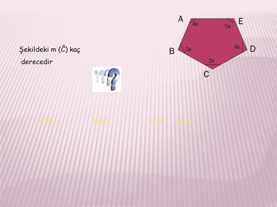 A E D B C Şekildeki m (Ĉ) kaç derecedir A) 36 B) 31 C) 26 D) 22 4x 5x