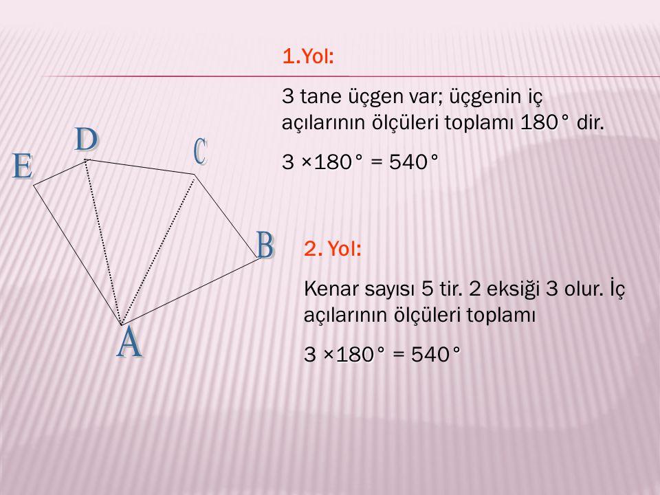 1.Yol: 3 tane üçgen var; üçgenin iç açılarının ölçüleri toplamı 180° dir. 3 ×180° = 540° D. C. E.