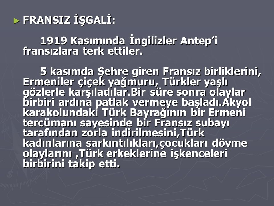 FRANSIZ İŞGALİ: 1919 Kasımında İngilizler Antep'i fransızlara terk ettiler.