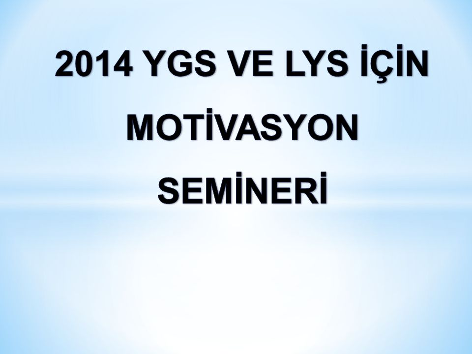 2014 YGS VE LYS İÇİN MOTİVASYON SEMİNERİ