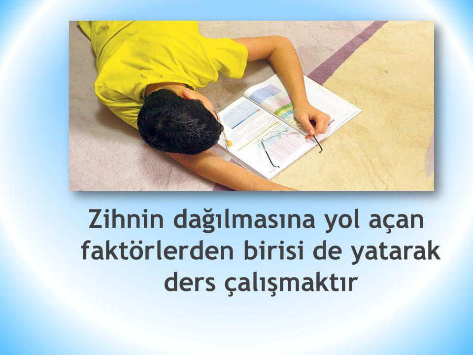 Zihnin dağılmasına yol açan faktörlerden birisi de yatarak ders çalışmaktır
