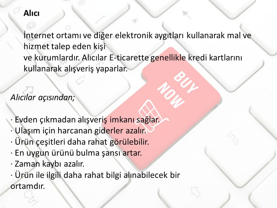 Alıcı İnternet ortamı ve diğer elektronik aygıtları kullanarak mal ve hizmet talep eden kişi.