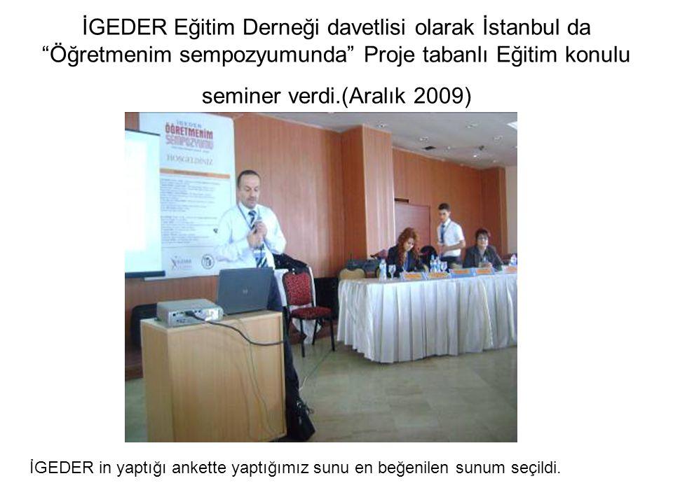İGEDER Eğitim Derneği davetlisi olarak İstanbul da Öğretmenim sempozyumunda Proje tabanlı Eğitim konulu seminer verdi.(Aralık 2009)
