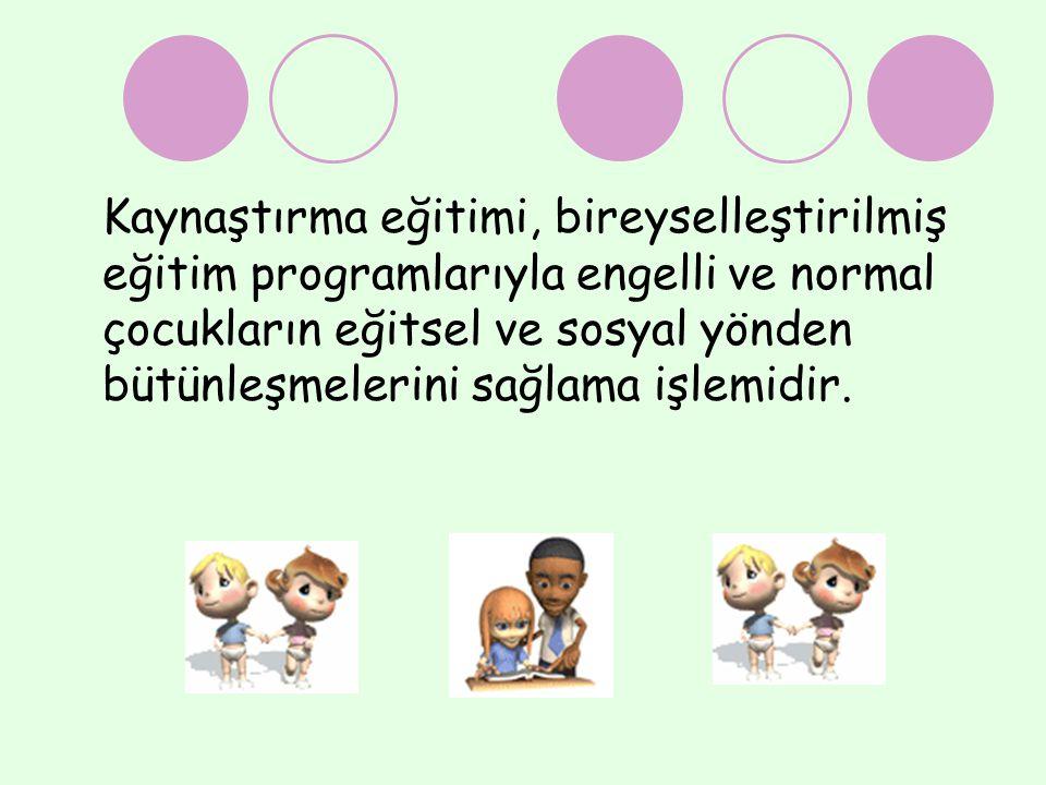 Kaynaştırma eğitimi, bireyselleştirilmiş eğitim programlarıyla engelli ve normal çocukların eğitsel ve sosyal yönden bütünleşmelerini sağlama işlemidir.