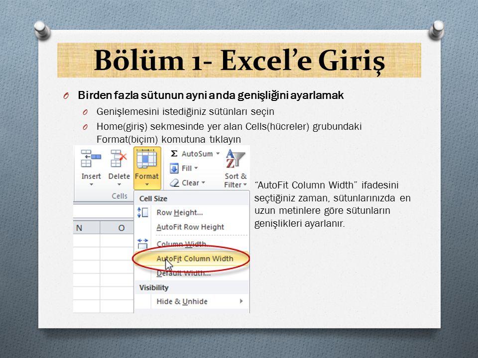Bölüm 1- Excel'e Giriş Birden fazla sütunun ayni anda genişliğini ayarlamak. Genişlemesini istediğiniz sütünları seçin.