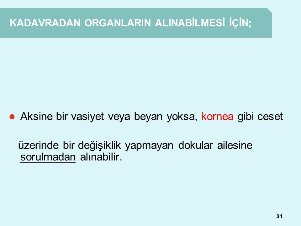 KADAVRADAN ORGANLARIN ALINABİLMESİ İÇİN;