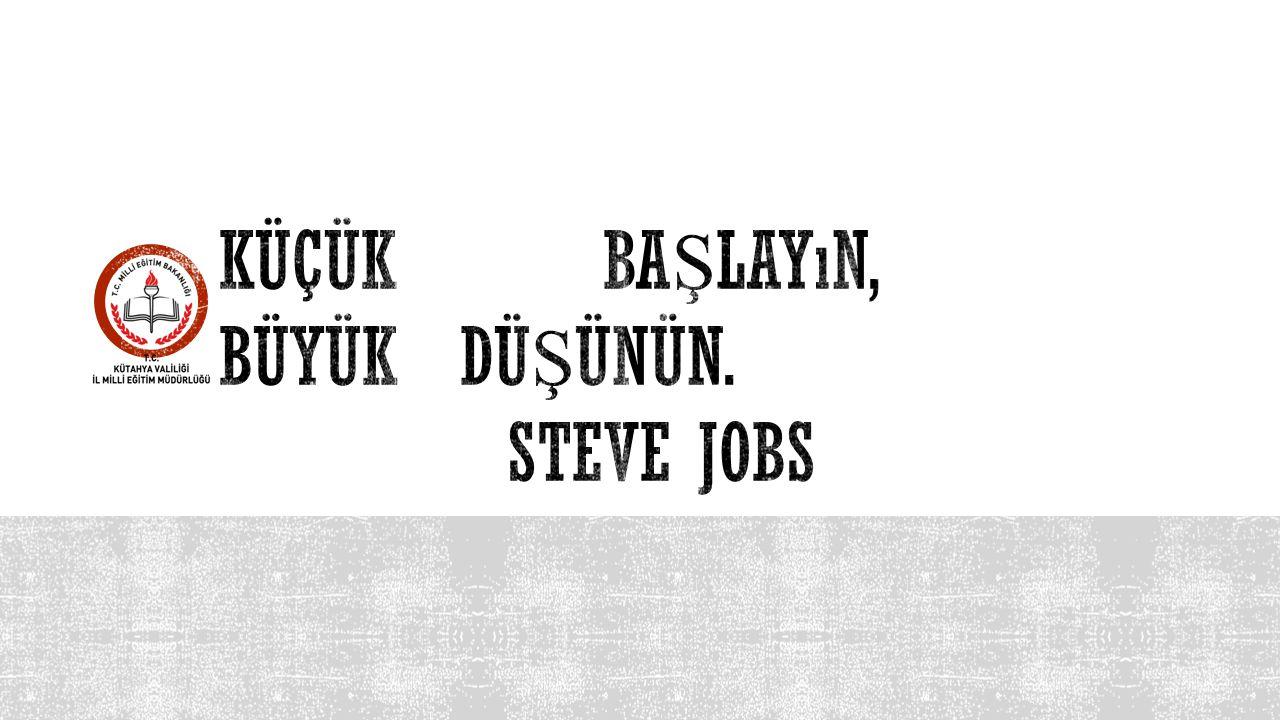 Küçük başlayın, büyük düşünün. Steve Jobs