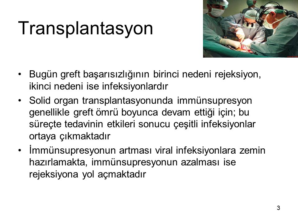 Transplantasyon Bugün greft başarısızlığının birinci nedeni rejeksiyon, ikinci nedeni ise infeksiyonlardır.