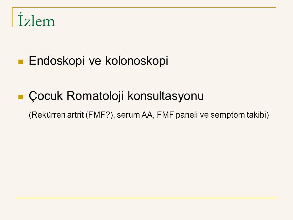 İzlem Endoskopi ve kolonoskopi Çocuk Romatoloji konsultasyonu