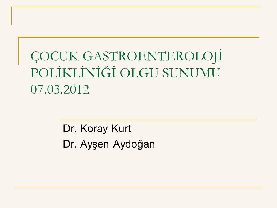 ÇOCUK GASTROENTEROLOJİ POLİKLİNİĞİ OLGU SUNUMU 07.03.2012