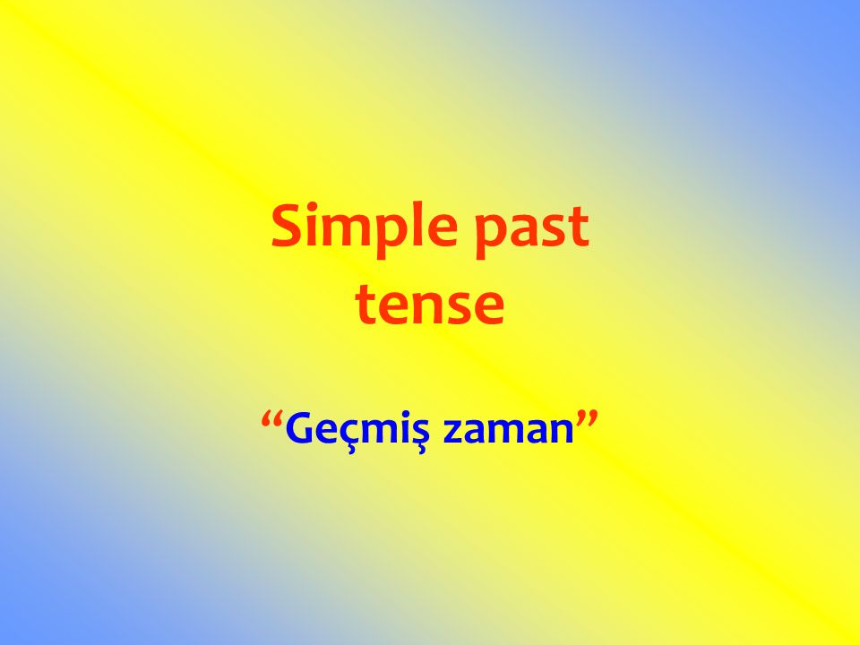 Simple past tense Geçmiş zaman