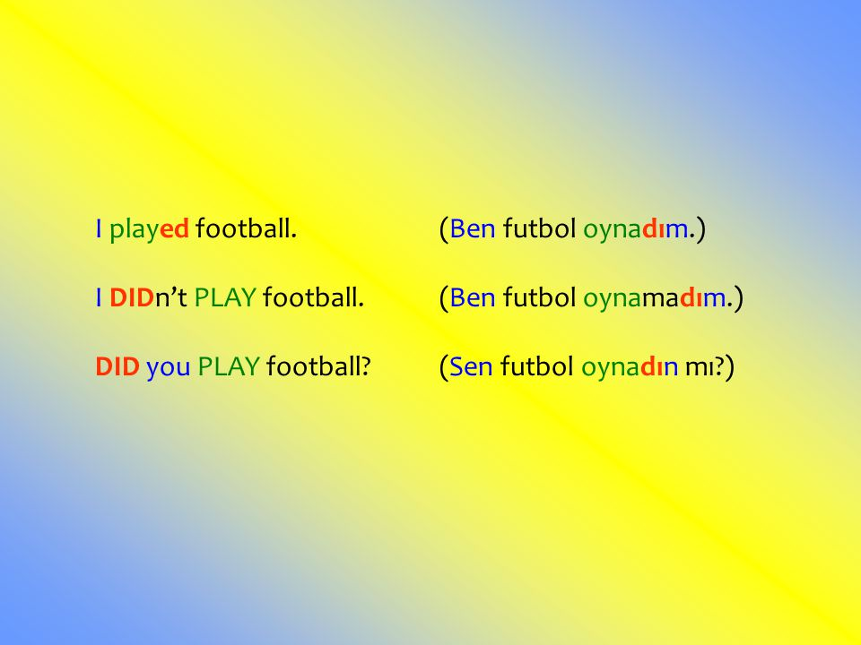 I played football. (Ben futbol oynadım.)