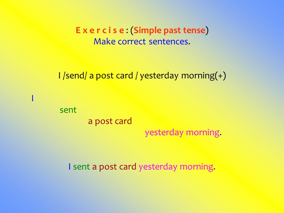 E x e r c i s e : (Simple past tense) Make correct sentences.