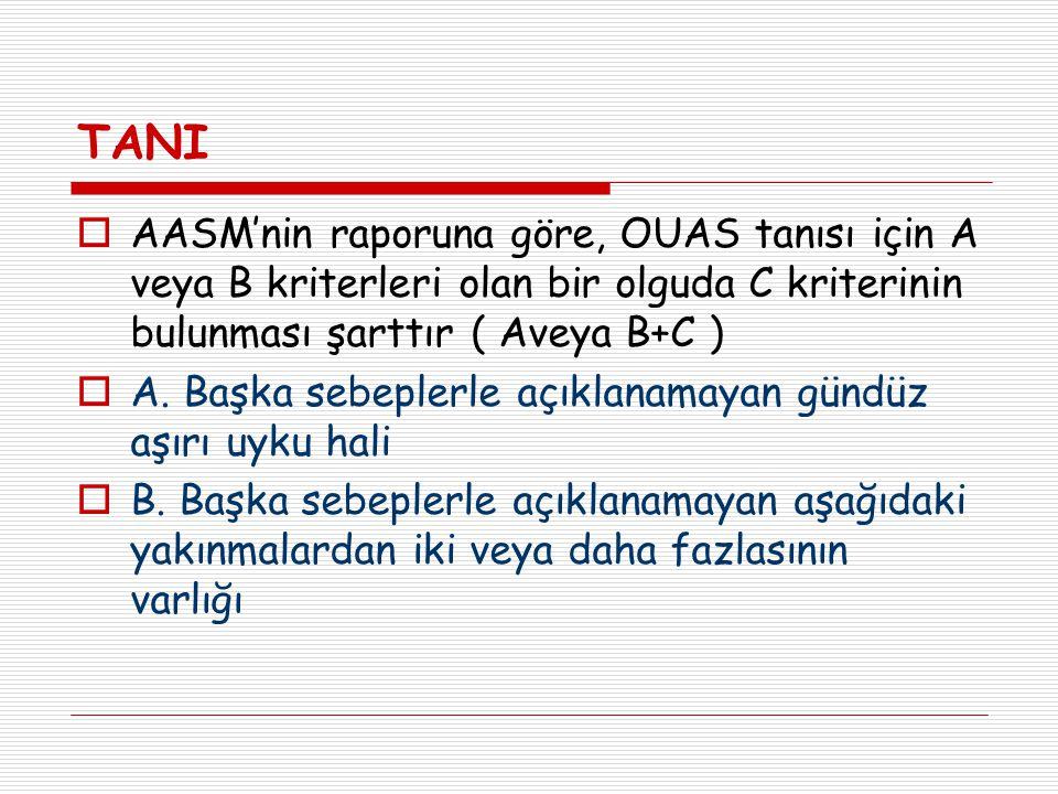 TANI AASM'nin raporuna göre, OUAS tanısı için A veya B kriterleri olan bir olguda C kriterinin bulunması şarttır ( Aveya B+C )