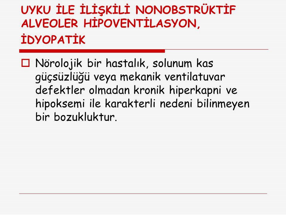 UYKU İLE İLİŞKİLİ NONOBSTRÜKTİF ALVEOLER HİPOVENTİLASYON, İDYOPATİK