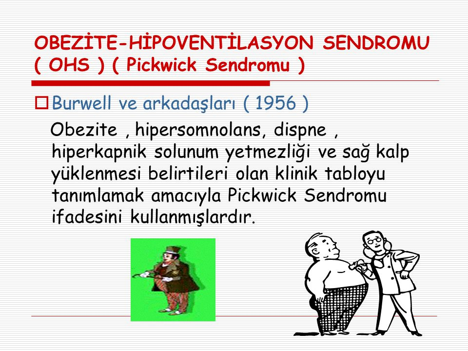 OBEZİTE-HİPOVENTİLASYON SENDROMU ( OHS ) ( Pickwick Sendromu )