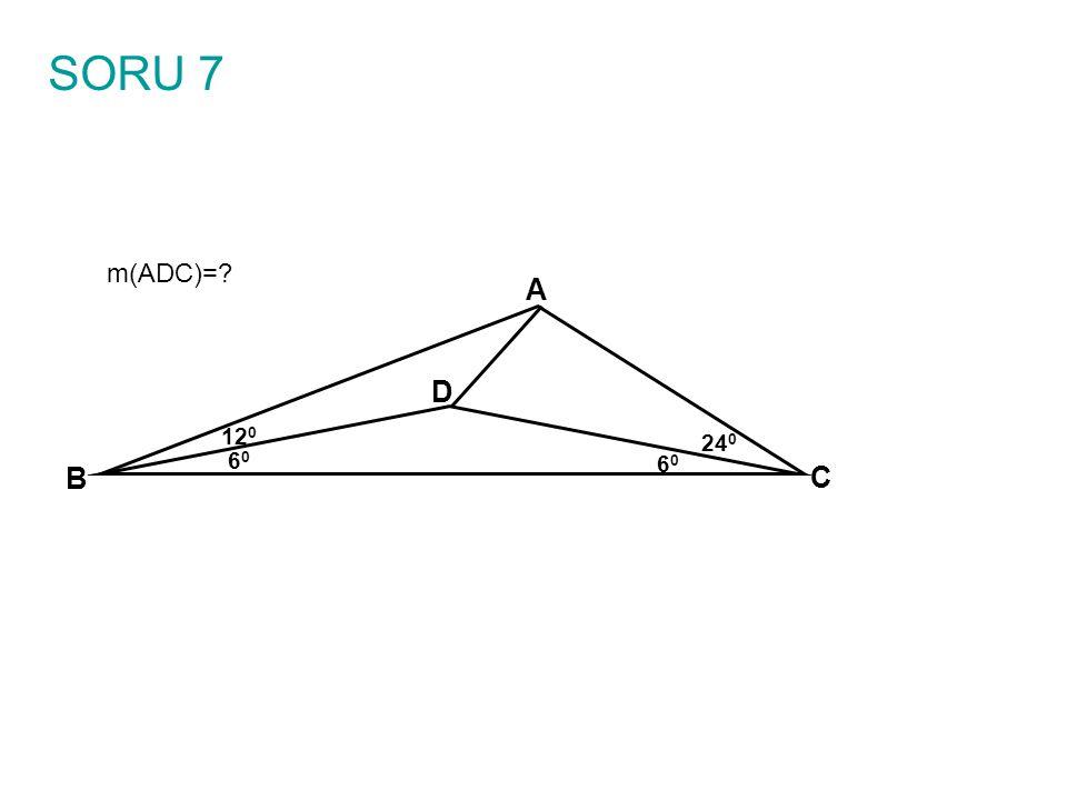 SORU 7 m(ADC)= A B C 240 D 60 120