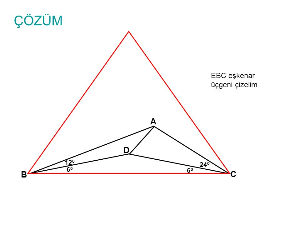 ÇÖZÜM EBC eşkenar üçgeni çizelim A D 120 240 60 60 B C