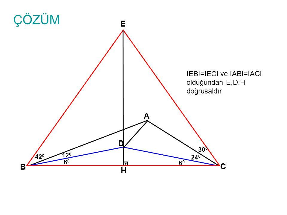 ÇÖZÜM E A D B C H IEBI=IECI ve IABI=IACI olduğundan E,D,H doğrusaldır