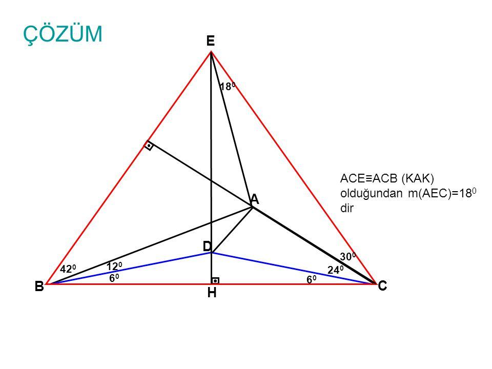 ÇÖZÜM E A D B C H ACE≡ACB (KAK) olduğundan m(AEC)=180 dir 180 300 120