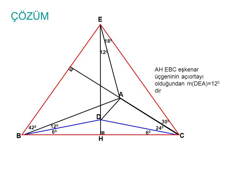 ÇÖZÜM E. 180. 120. AH EBC eşkenar üçgeninin açıortayı olduğundan m(DEA)=120 dir. A. D. 300. 420.