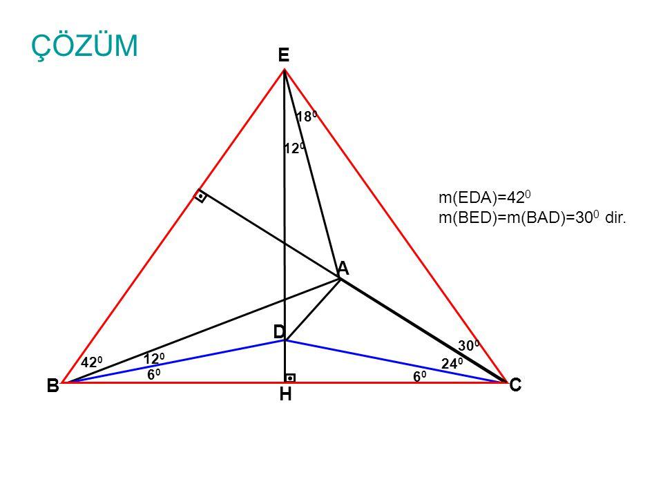 ÇÖZÜM E A D B C H m(EDA)=420 m(BED)=m(BAD)=300 dir. 180 120 300 120