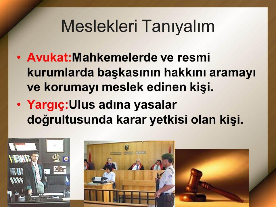 Meslekleri Tanıyalım Avukat:Mahkemelerde ve resmi kurumlarda başkasının hakkını aramayı ve korumayı meslek edinen kişi.