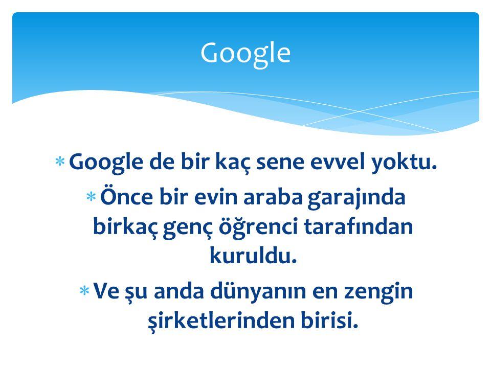 Google Google de bir kaç sene evvel yoktu.