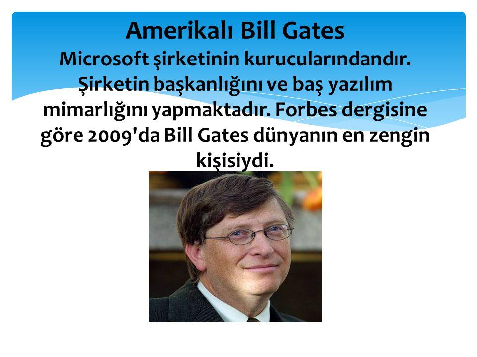Amerikalı Bill Gates Microsoft şirketinin kurucularındandır
