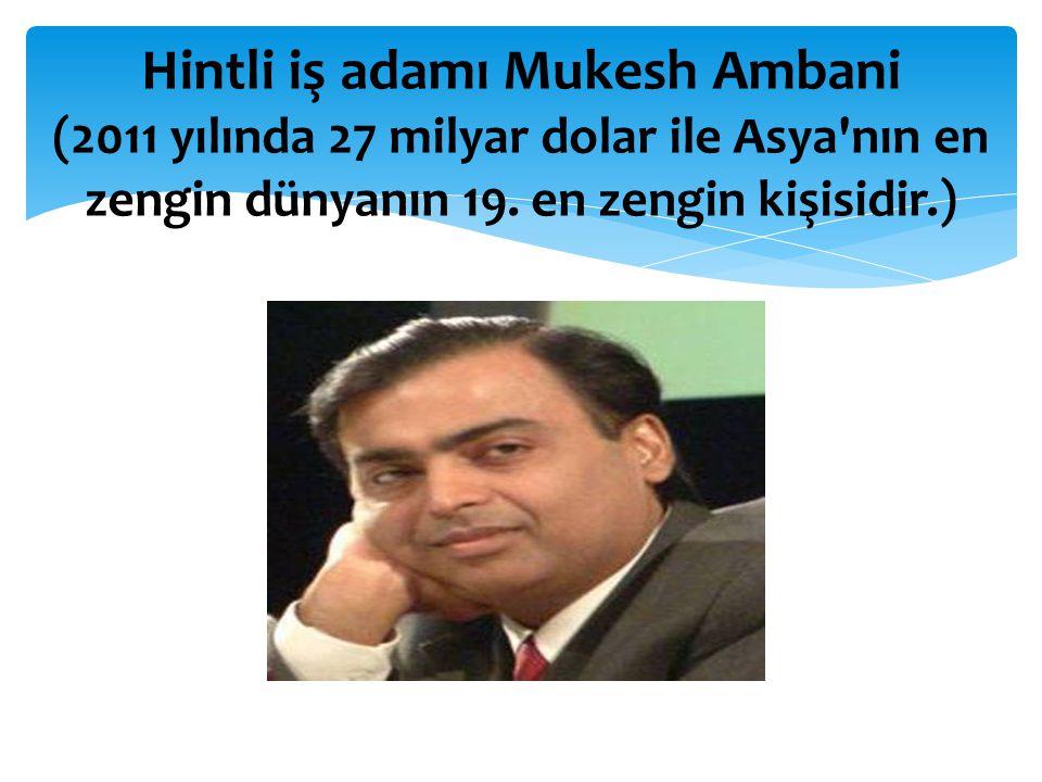 Hintli iş adamı Mukesh Ambani (2011 yılında 27 milyar dolar ile Asya nın en zengin dünyanın 19.