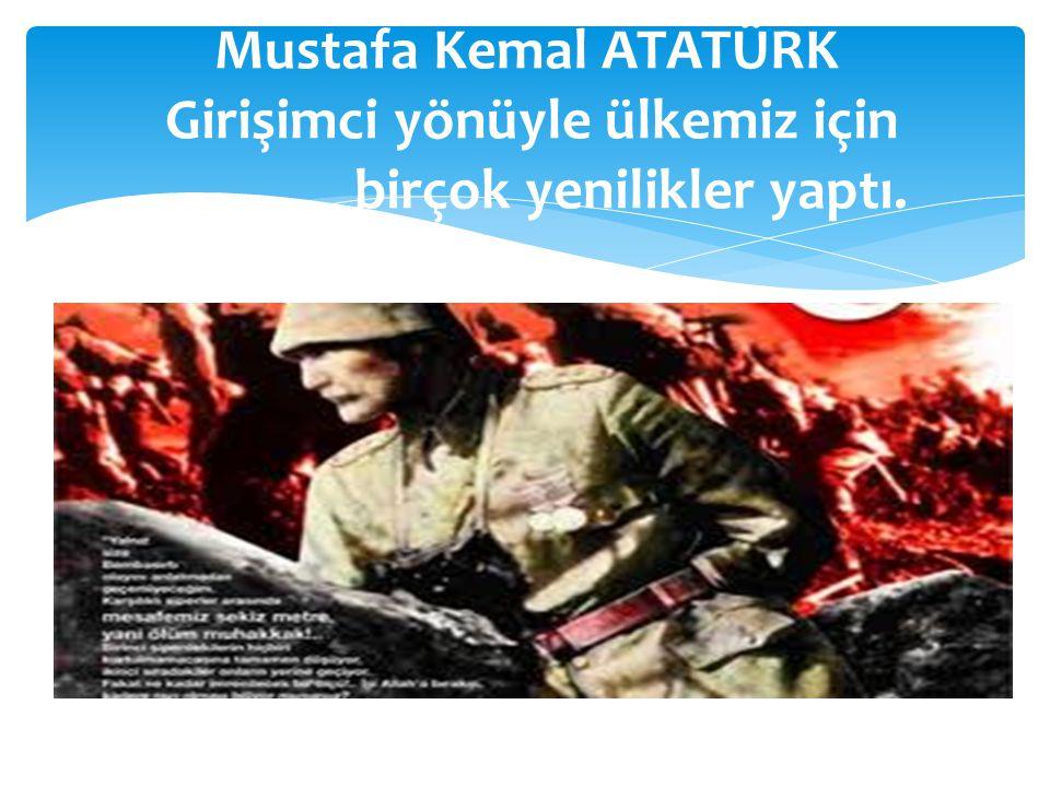 Mustafa Kemal ATATÜRK Girişimci yönüyle ülkemiz için