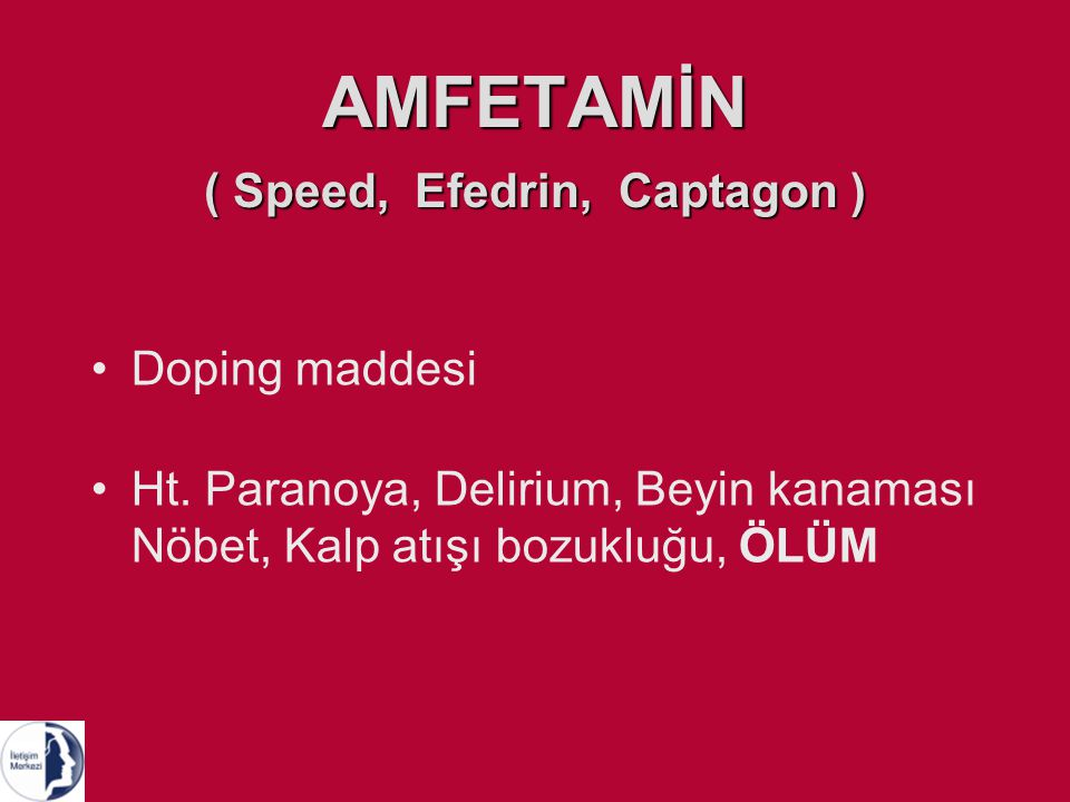 AMFETAMİN ( Speed, Efedrin, Captagon )