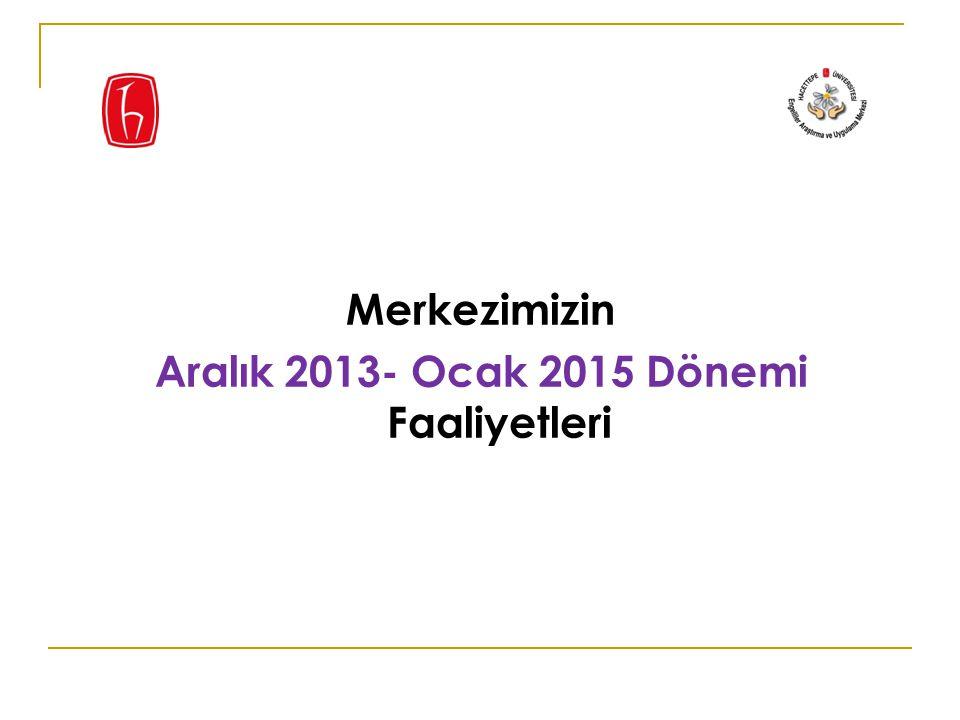 Aralık 2013- Ocak 2015 Dönemi Faaliyetleri