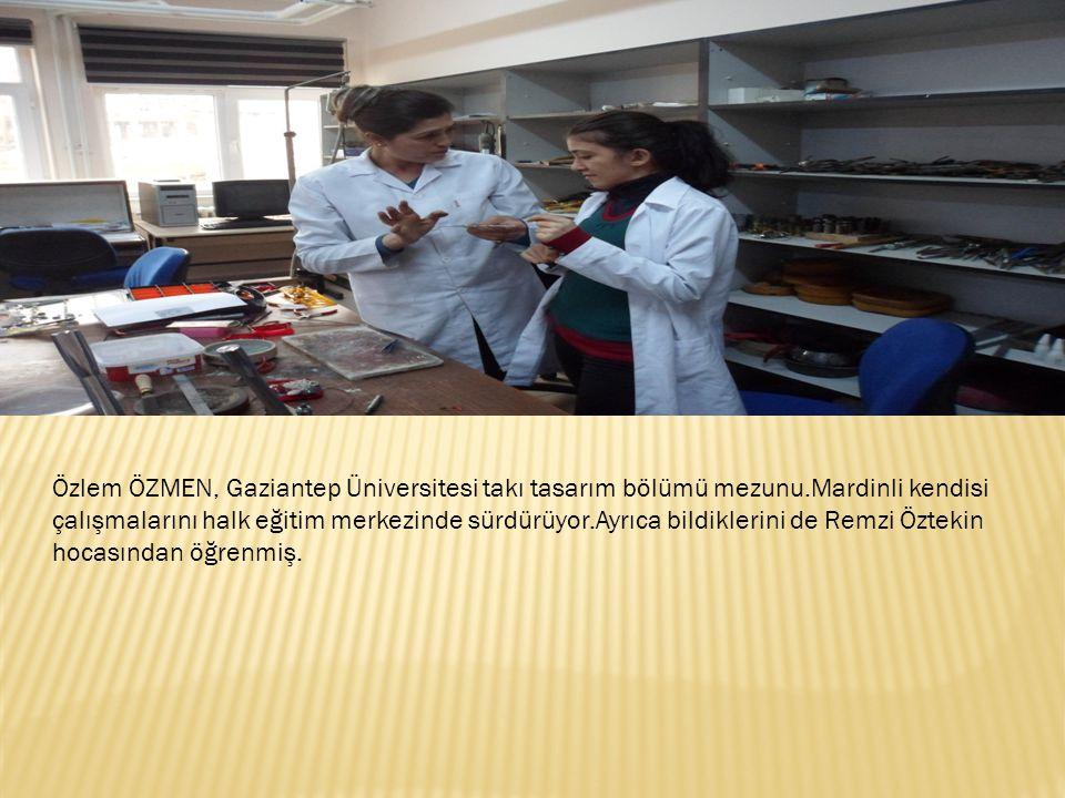 Özlem ÖZMEN, Gaziantep Üniversitesi takı tasarım bölümü mezunu