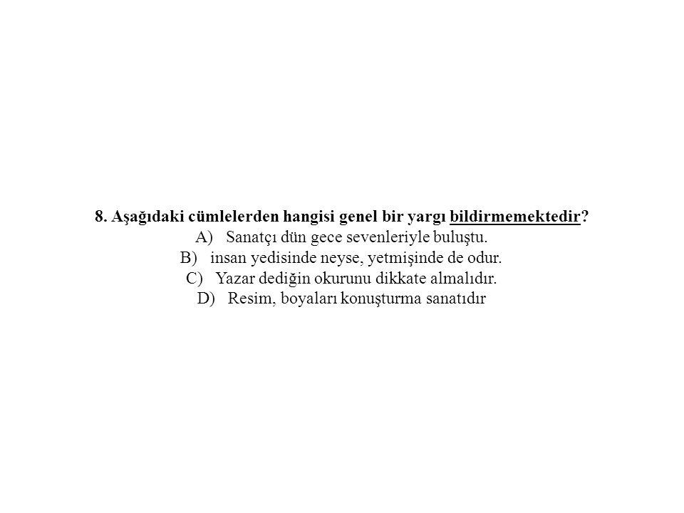 8. Aşağıdaki cümlelerden hangisi genel bir yargı bildirmemektedir