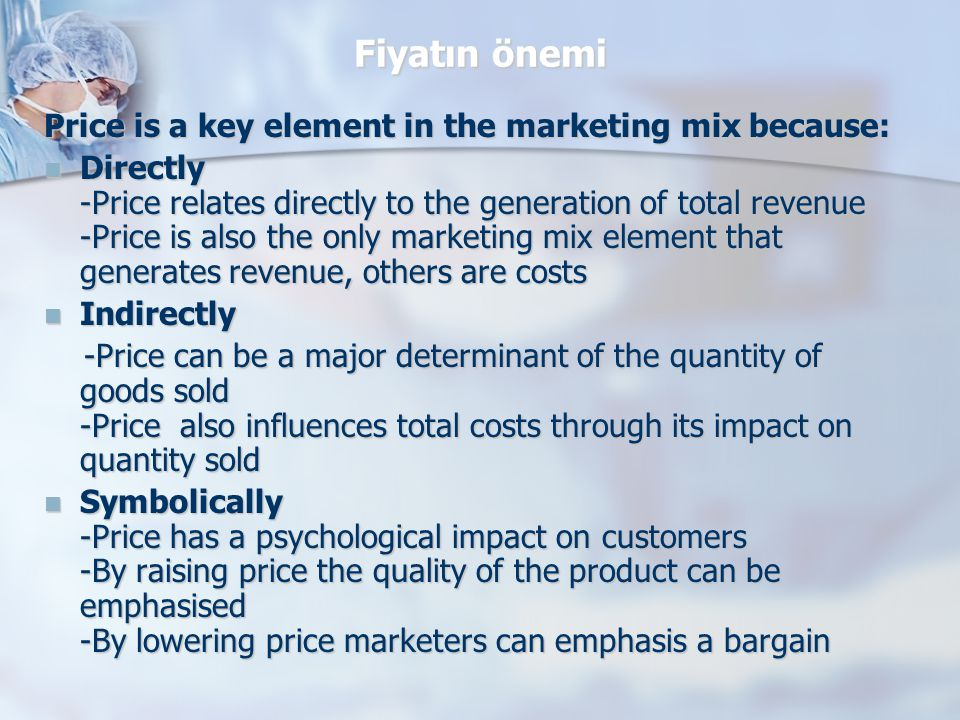 Fiyatın önemi Price is a key element in the marketing mix because: