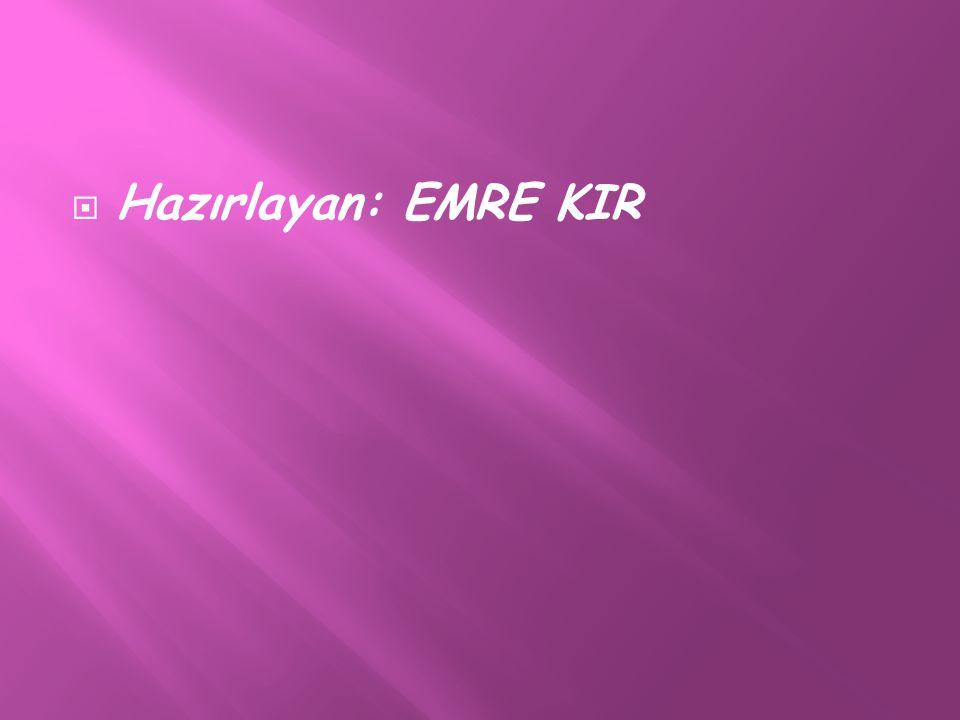 Hazırlayan: EMRE KIR
