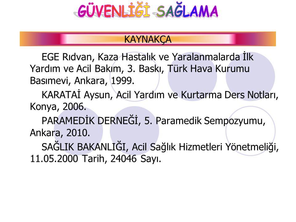 KAYNAKÇA EGE Rıdvan, Kaza Hastalık ve Yaralanmalarda İlk Yardım ve Acil Bakım, 3. Baskı, Türk Hava Kurumu Basımevi, Ankara, 1999.