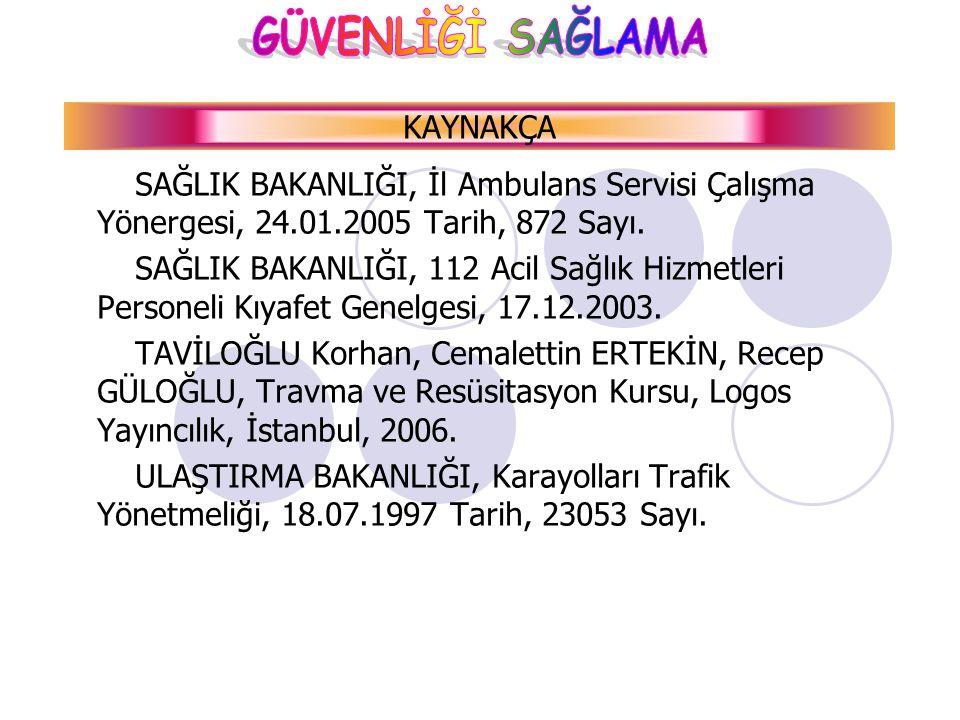 KAYNAKÇA SAĞLIK BAKANLIĞI, İl Ambulans Servisi Çalışma Yönergesi, 24.01.2005 Tarih, 872 Sayı.