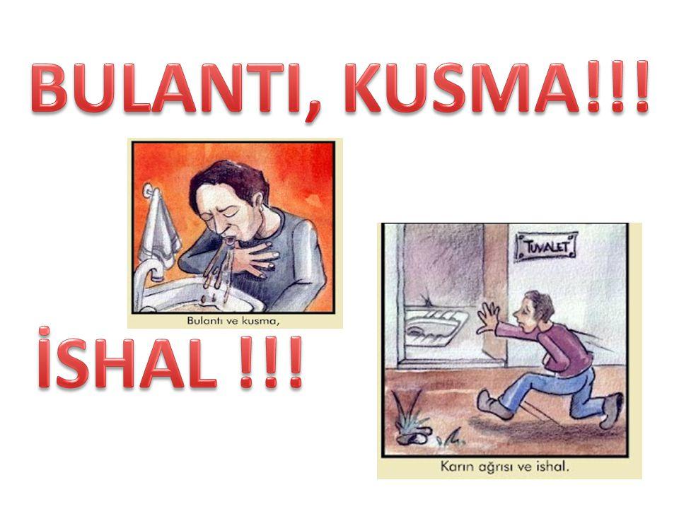 BULANTI, KUSMA!!! İSHAL !!!