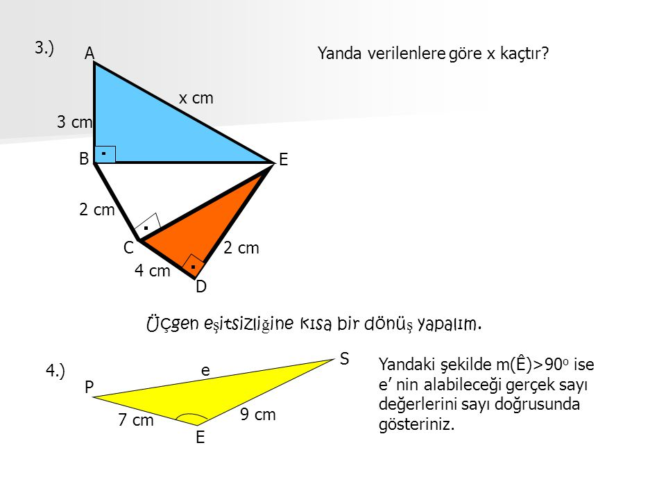 3.) A. Yanda verilenlere göre x kaçtır x cm. 3 cm. B. E. 2 cm. C. 2 cm. 4 cm. D. Üçgen eşitsizliğine kısa bir dönüş yapalım.
