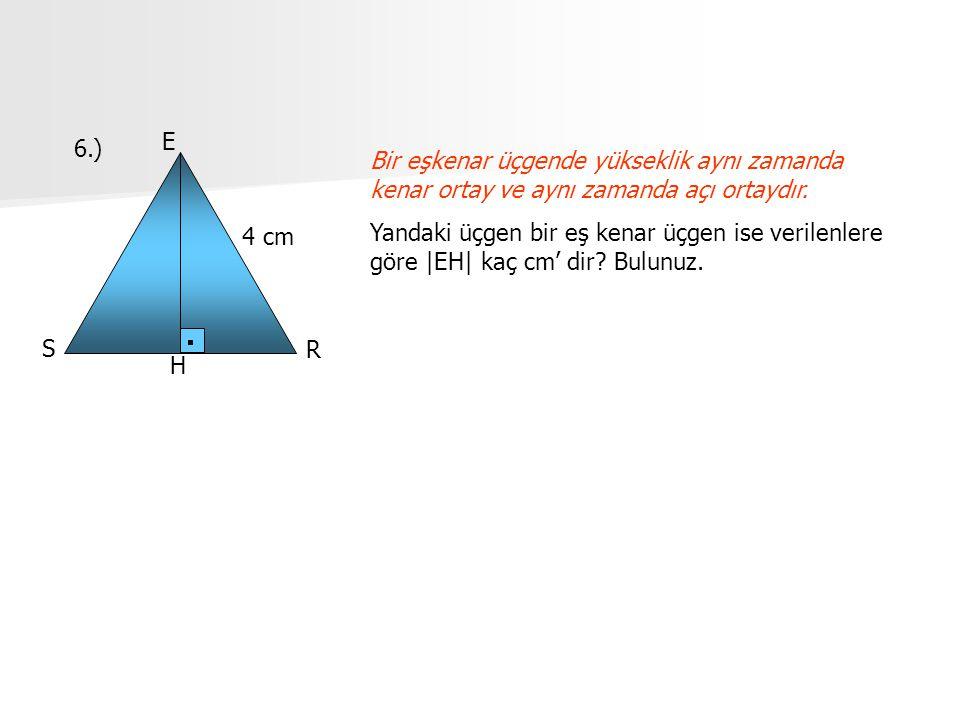 E 6.) Bir eşkenar üçgende yükseklik aynı zamanda kenar ortay ve aynı zamanda açı ortaydır.