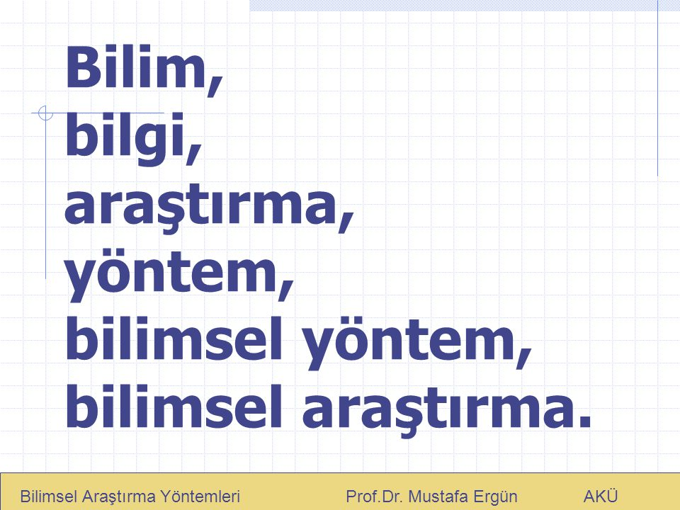 Bilim, bilgi, araştırma, yöntem, bilimsel yöntem, bilimsel araştırma.